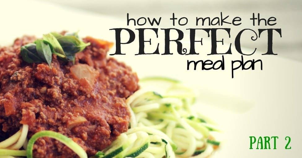 How to Make the Perfect Meal Plan Part 2